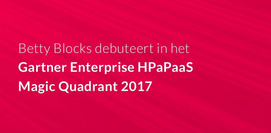 Zusterorganisatie Betty Blocks debuteert in Gartner Enterprise HPaPaaS Magic Quadrant